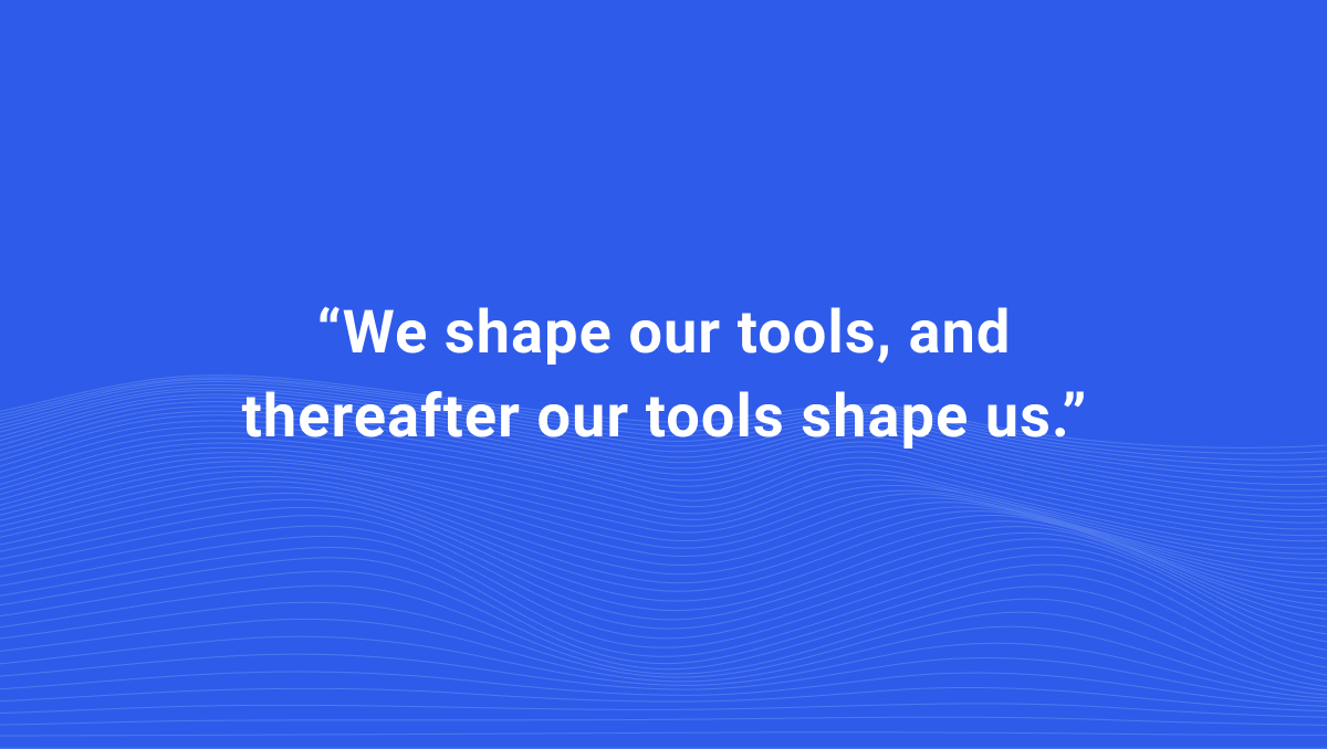 "Learn more about perspective while developing new voice products. Marshall McLuhan reminds us, ""We shape our tools, and thereafter our tools shape us."""